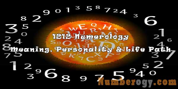 1212 Numerology - Meaning, Personality & Life Path