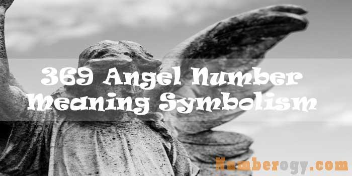 369 Angel Number – Meaning Symbolism