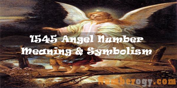 1545 Angel Number : Meaning & Symbolism