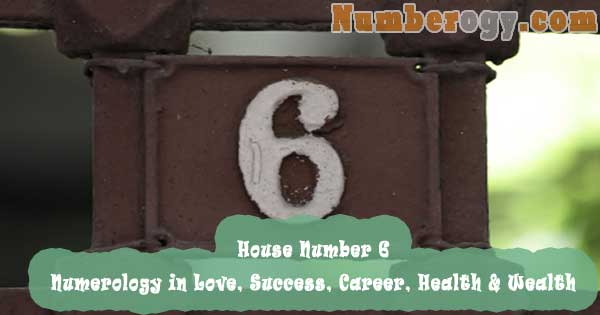 House Number 6 - Numerology in Love, Success, Career, Health & Wealth