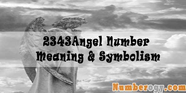 2343 Angel Number : Meaning & Symbolism