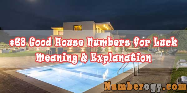 #68 Good House Numbers for Luck - Meaning & Explanation