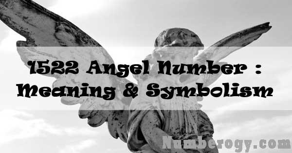 1522 Angel Number : Meaning & Symbolism