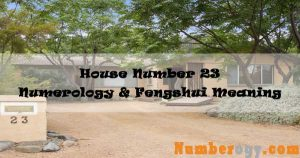 House Number 23 - Numerology & Fengshui Meaning