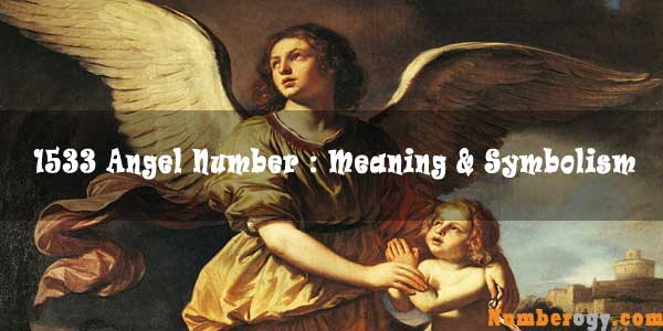 1533 Angel Number : Meaning & Symbolism