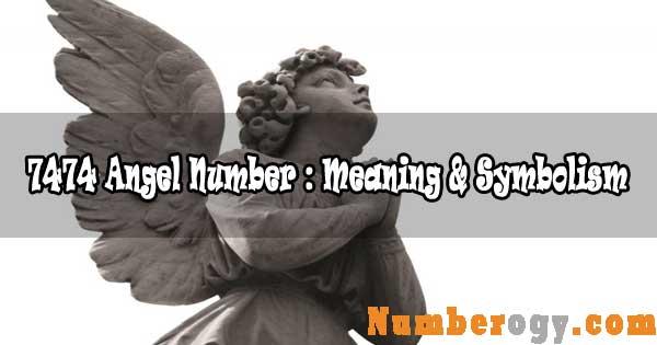 7474 Angel Number : Meaning & Symbolism