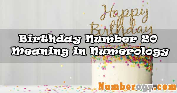 Birthday Number 20 - Meaning in Numerology