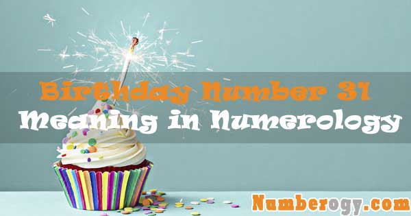 Birthday Number 31 - Meaning in Numerology