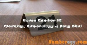 House Number 21 - Meaning, Numerology & Feng Shui