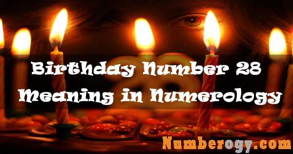 Birthday Number 28 - Meaning in Numerology