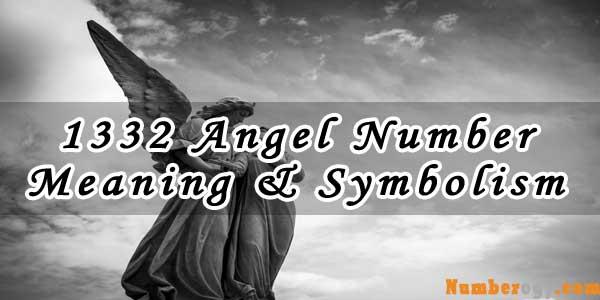 1332 Angel Number , Meaning & Symbolism