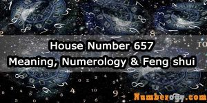 House Number 657 - Meaning, Numerology & Feng shui