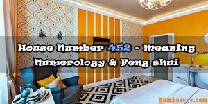 House Number 452 - Meaning , Numerology & Feng Shui
