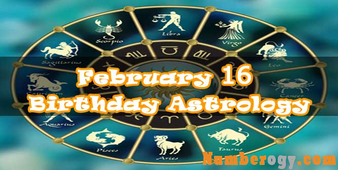 February 16 : Birthday Astrology
