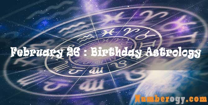 February 26 : Birthday Astrology