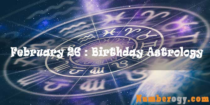 February 26 : Birthday Astrology