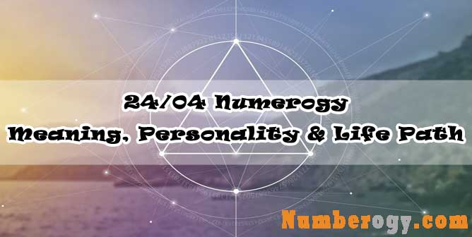 24/04 Numerology - Meaning, Personality & Life Path