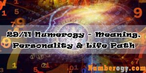 29/11 Numerogy - Meaning, Personality & Life Path