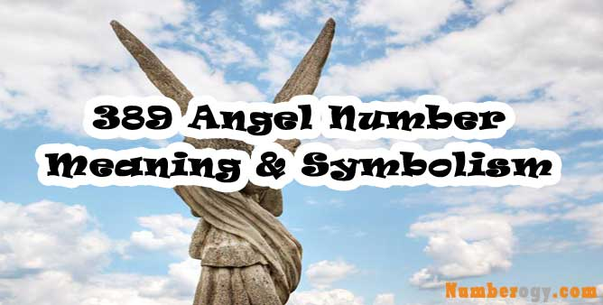 389 Angel Number : Meaning & Symbolism