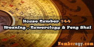 House Number 744 - Meaning , Numerology & Feng Shui