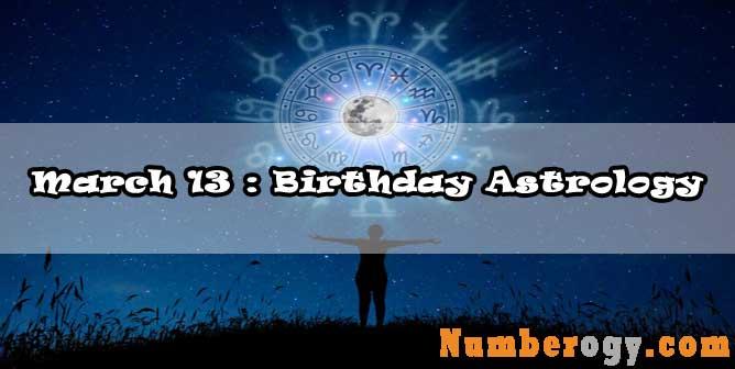 March 13 : Birthday Astrology