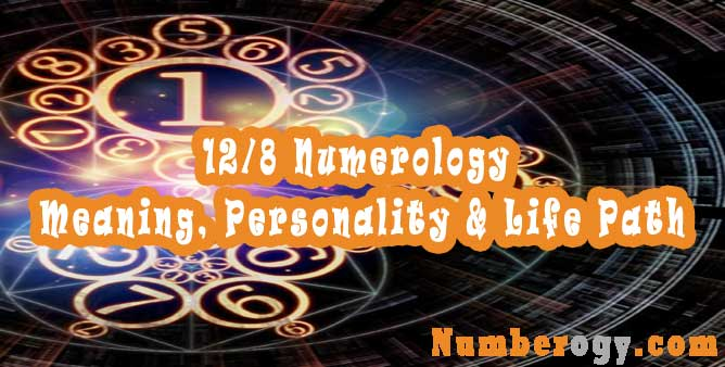 12/8 Numerology - Meaning, Personality & Life Path
