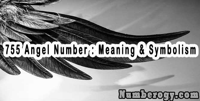 755 Angel Number : Meaning & Symbolism