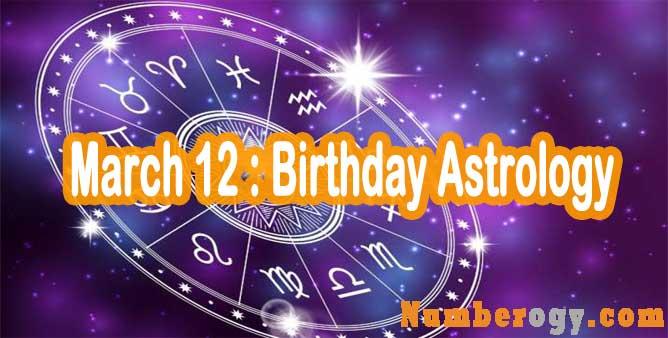 March 12 : Birthday Astrology