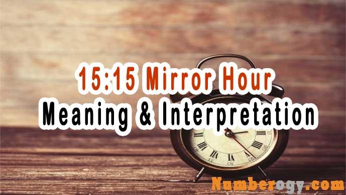 15:15 Mirror Hour - Meaning & Interpretation