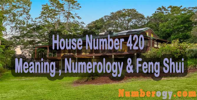 House Number 420 - Meaning , Numerology & Feng Shui